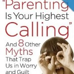 Parenting Is Your Highest Calling